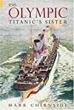 RMS Olympic: Titanic's Sister (Revealing History)