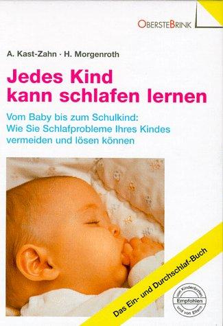 Jedes Kind kann schlafen lernen. Vom Baby bis zum Schulkind: Wie Sie Schlafprobleme Ihres Kindes vermeiden und lösen können