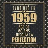 Fabriqué En 1959 Âgé de 60 ans Jusqu'à la Perfection: Joyeux Anniversaire 60eme d'anniversaire Cadeau Ornements d'or Gold | Le Livre d'Or de mes 60 ... - 120 pages pour les félicitations écrites