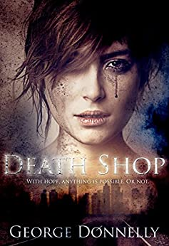 Death Shop: With Hope, Anything is Possible - Or Not by [Donnelly, George]