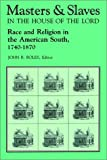 Masters and Slaves in the House of the Lord: Race and Religion in the American South, 1740-1870