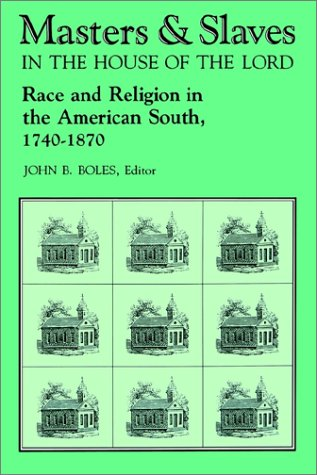 Masters and Slaves in the Theatre of the Lord: Race and Religion in the American South, 1740-1870