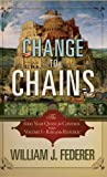 Change to Chains, William J. Federer, 098271016X