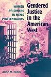 Gendered Justice in the American West: Women Prisoners in Men's Penitentiaries