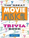 The Great Movie Musical Trivia Book, , 1557832226