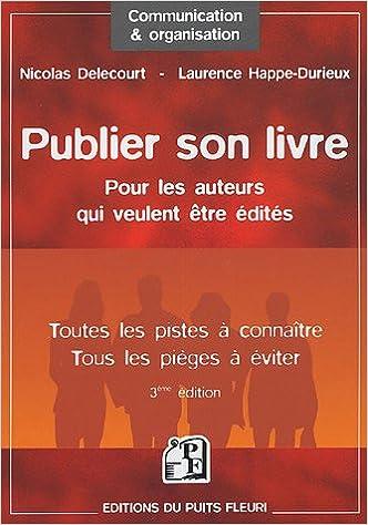 8c983939966 Amazon.fr - Publier son livre   pour les auteurs qui veulent être édités   Toutes les pistes à connaître - Tous les pièges à éviter - Nicolas  Delecourt