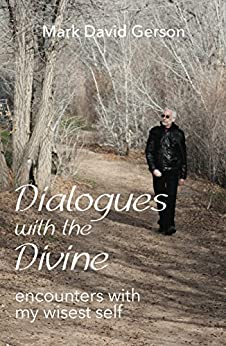 Dialogues with the Divine: Encounters with My Wisest Self by [Gerson, Mark David]