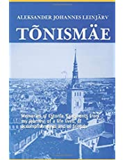T Õ N I S M Ä E: Memories of Estonia. Fragments from my journey, of a life lived, of accomplishments and of friends