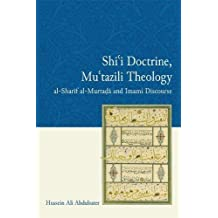 Shi'i Doctrine, Mu'tazili Theology: al-Sharif al-Murtada and Imami Discourse