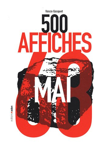 500 Affiches de Mai 68 Broché – 11 septembre 2007 Vasco Gasquet Editions Aden - Bruxelles 2930402393 Art mural-graffitis-tags