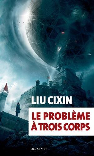 Le problème à trois corps Broché – 5 octobre 2016 Liu Cixin Actes Sud 2330070748 AF: Science Fiction