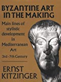 Byzantine Art in the Making, Ernst Kitzinger, 0674089561