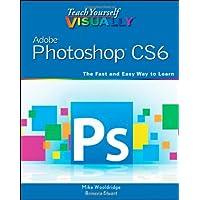 Teach Yourself VISUALLY Adobe Photoshop CS6 (Teach Yourself VISUALLY (Tech))