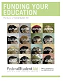 Funding Your Education: The Guide to Federal Student Aid August 2013