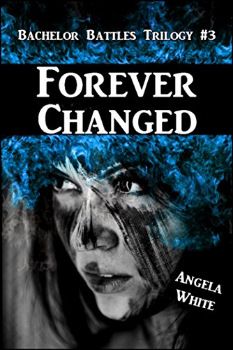 Forever Changed: Book Three (Bachelor Battles 3)