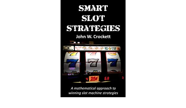 Smart Slot Strategies (English Edition) eBook: John W. Crockett: Amazon.es: Tienda Kindle