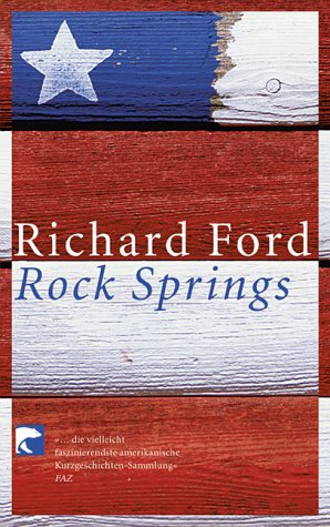 richard ford rock springs essay I met richard ford at a fancy literary party in new orleans i knew he'd be there,  so i'd brought my rock springs, wyoming sweatshirt ford's.
