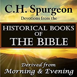 C.H.Spurgeon Devotions from the Historical Books of the Bible: Derived from Morning & Evening