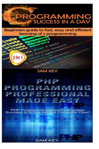 C Programming Success in a Day & PHP Programming Professional Made Easy