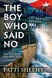 Image of The Boy Who Said No: An Escape To Freedom (The Boy Who Said No Novels)