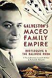 Galveston's Maceo Family Empire: Bootlegging & the