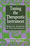 Tuning the Therapeutic Instrument, David E. Scharff and Jill S. Scharff, 0765702452