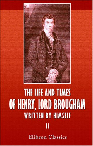 The Life and Times of Henry, Lord Brougham, Written by Himself: Volume 2