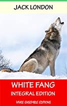 White Fang (annotated) , With Detailed Biography: Integral Edition