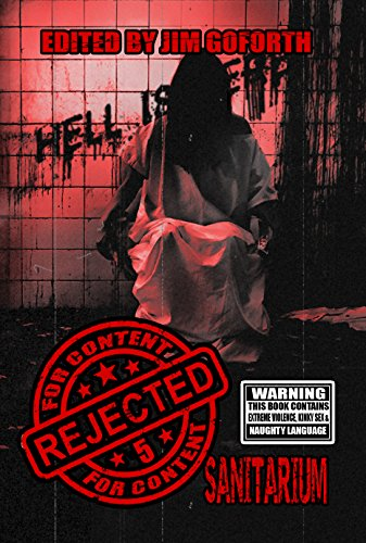 Rejected for Content 5: Sanitarium by [Pratt, Essel, Eyenot, Toneye, Sgalambro, David, Romero, Evan, Carlyle, Howard, Leney, Mark, Hughes, David Owain, Cervo, RD, Lane, J.L.]