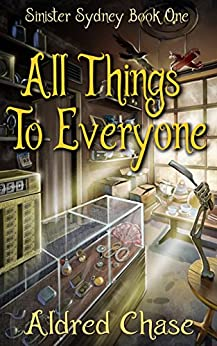 All Things To Everyone (Sinister Sydney Book 1) by [Chase, Aldred]