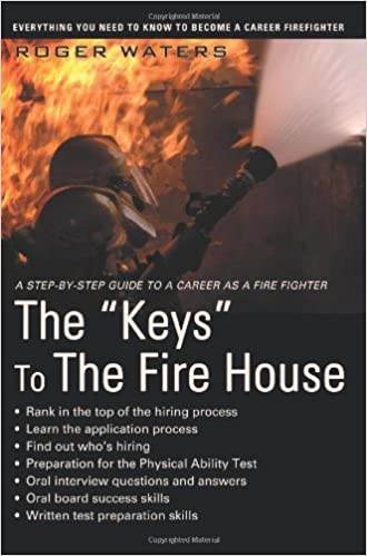 the keys to the fire house everything you need to know to become a career firefighter roger waters 9780595453184 amazoncom books - Being A Firefighter Why Do You Want To Be A Firefighter Interview Question