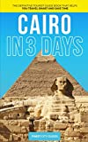 Cairo in 3 Days: The Definitive Tourist Guide Book That Helps You Travel Smart and Save Time