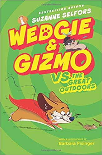 c8c632d1d Wedgie & Gizmo vs. the Great Outdoors: Suzanne Selfors, Barbara Fisinger:  9780062447753: Amazon.com: Books