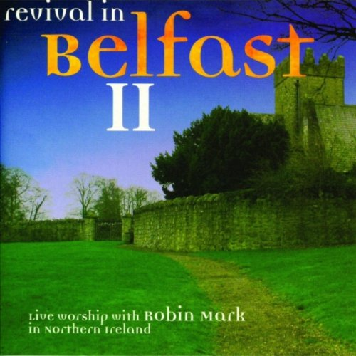 Revival Robin Mark - Revival In Belfast II