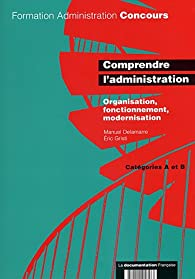 Comprendre l'administration : Catégories A et B par Manuel Delamarre