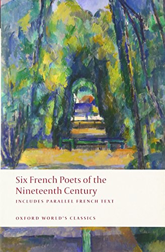 French 19th Century - Six Nineteenth Century French Poets: With Parallel French Text (Oxford World's Classics)