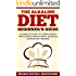 Alkaline Diet: The Alkaline Diet Beginner's guide, A Complete Guide To Losing Weight And Getting Healthy With Delicious Alkaline Diet Recipes!