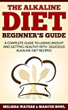 Alkaline Water Recipe Alkaline Diet: The Alkaline Diet Beginner's guide, A Complete Guide To Losing Weight And Getting Healthy With Delicious Alkaline Diet Recipes!