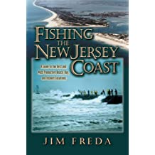 Fishing the New Jersey Coast: A Guide to the Best and Most Productive Beach, Bay and Inshore Locations