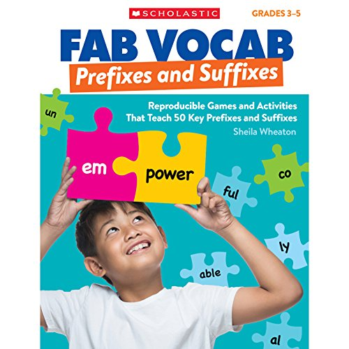Prefixes & Suffixes: Reproducible Games and Activities That Teach 50 Key Prefixes and Suffixes (Fab Vocab)