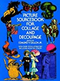 Picture Sourcebook for Collage and Decoupage (Dover Pictorial Archives)