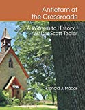 Antietam at the Crossroads: A Witness to History - Walter Scott Tabler