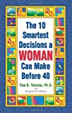 The 10 Smartest Decisions a Woman Can Make Before 40, Tina Tessina, 1558746145