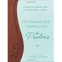 Journaling Through the Psalms HC: A Creative, Intimate Way to Grow Closer to God