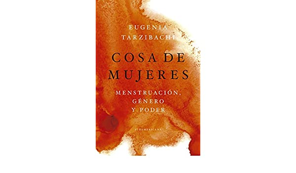 Amazon.com: Cosa de mujeres: Menstruación, género y poder (Spanish Edition) eBook: Eugenia Tarzibachi: Kindle Store