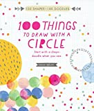img - for 100 Things to Draw With a Circle: Start with a shape, doodle what you see. (100 Shapes, 100 Doodles) book / textbook / text book