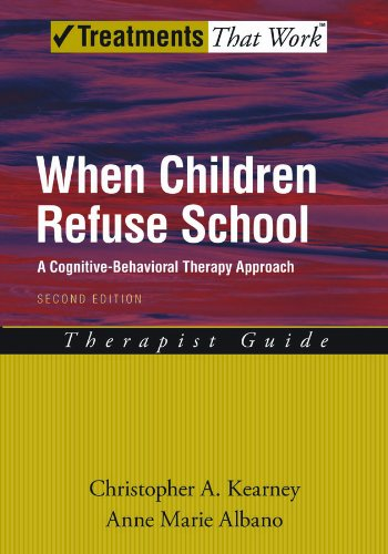 When Children Refuse School: A Cognitive-Behavioral Therapy Approach: Therapist Guide (Treatments That Work)