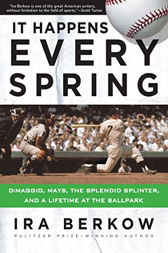 Spring Splendid - It Happens Every Spring: DiMaggio, Mays, the Splendid Splinter, and a Lifetime at the Ballpark