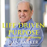 Life Driven Purpose: How an Atheist Finds Meaning | Dan Barker