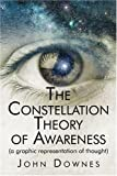 The Constellation Theory of Awareness, John Downes, 1413732577